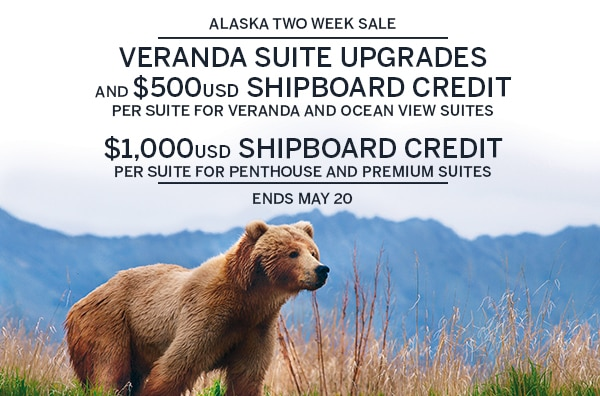 Alaska Two Week Sale. $500USD                                      Shipboard Credit and veranda suit                                      upgrades for veranda and ocean view                                      suites. $1,000USD shipboard credit                                      per person for penthouse and premium                                      suites. Ends May 20.