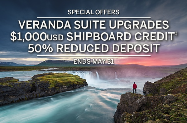 Special offers. Veranda suite                                      upgrades, $1,000USD Shipboard                                      Credit‡, 50% reduced deposit. Ends                                      May 31